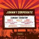 Sunday Shoutin'/Johnny Corporate