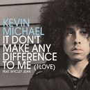 It Don't Make Any Difference To Me (1 Love) (International Single)/Kevin Michael