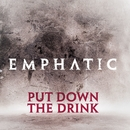 Put Down The Drink/Emphatic