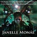Violet Stars Happy Hunting!!! [Live At The Blender Theater]/Janelle Monáe