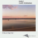 A Day On Cape Cod: Early Cape Morning/Atmosphere Collection