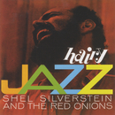 Hairy Jazz/Shel Silverstein And The Red Onions