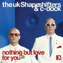 Nothing But Love For You/The UK Shapeshifters & C-Dock