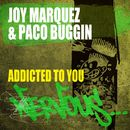 Addicted To You/Joy Marquez & Paco Buggin