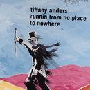 Runnin from No Place to Nowhere/Tiffany Anders