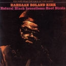 Natural Black Inventions: Root Strata/Roland Kirk