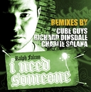 I Need Someone - Remixes By The Cube Guys, Richard Dinsdale And Charlie Solana/Ralph Falcon