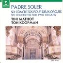 Soler : 6 Concertos for 2 Organs/Ton Koopman & Tini Mathot