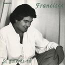 Si quieres tu/Francisco