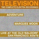 Marquee Moon/Adventure/Live At The Waldorf [The Complete Elektra Recordings Plus Liner Notes]/Television