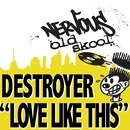 Love Like This/Destroyer
