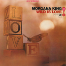 Wild Is Love/Morgana King