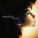 What If/Meg & Dia