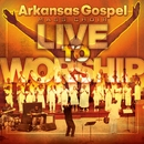 Live To Worship/Arkansas Gospel Mass Choir