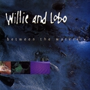 Between The Waters/Willie And Lobo