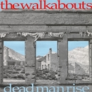 Dead Man Rise/The Walkabouts
