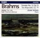 Brahms : Piano Sonata No.3 Op.5, Two Rhapsodies Op.79 - Glinka : The Lark - Suk : Chanson d'amour/Izumi Tateno