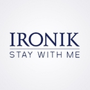 Stay With Me/Ironik