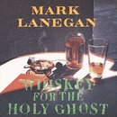 Whiskey For The Holy Ghost/Mark Lanegan