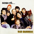 Gosh It's.../Bad Manners