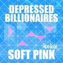 Soft Pink EP/Depressed Biillionaires