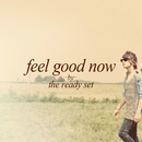 Feel Good Now/The Ready Set