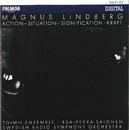 Magnus Lindberg : Action - Situation - Signification, Kraft/Toimii Ensemble and Swedish Radio Symphony Orchestra