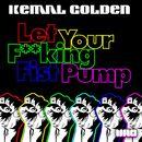 Let Your F*cking Fist Pump/Kemal Golden