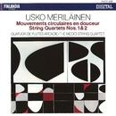 Usko Meriläinen : Mouvements circulaires en douceur, String Quartets 1 & 2/Quatuor de Flutes Arcadie and The Medici String Quartet