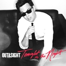 Tonight Is The Night/Outasight