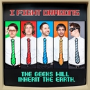 The Geeks Will Inherit The Earth/I Fight Dragons