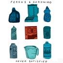 Never Satisfied B/W Turning Blue/Fergus & Geronimo
