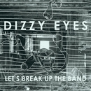 Let's Break Up The Band +2/Dizzy Eyes