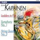 Jouni Kaipainen : Ladders to Fire, Symphony No.1, String Quartet No.3/Jouni Kaipainen : Ladders to Fire, Symphony No.1, String Quartet No.3