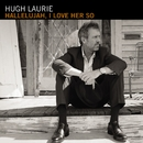 Hallelujah, I Love Her So/Hugh Laurie