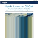 Sarmanto : Suomi - A Symphonic Jazz Poem for Orchestra/Juhani Aaltonen and Heikki Sarmanto