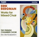 Erik Bergman : Works for Mixed Choir/The Finnish Chamber Choir