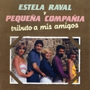 Tributo a mis amigos/Estela Raval y Pequeña Compañia