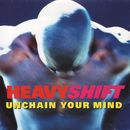 Unchain Your Mind/Heavyshift