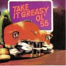 Take It Greasy/Ol' 55