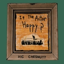 Is the Actor Happy?/Vic Chesnutt