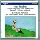 Jean Sibelius : Six Humoresques for Violin and Orchestra, Rakastava, Pelléas Et Mélisande/Leonidas Kavakos and Tapiola Sinfonietta