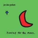Hooray for the Moon/Jon Dee Graham