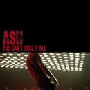 You Can't Have It All/Ash