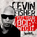 Put Your Body Into It/Cevin Fisher