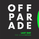 Last Day [feat. Ginnie Watson]/Off Parade