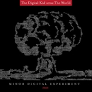 Minor Digital Experiment/The Digital Kid versus The World
