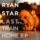 Last Train Home EP/Ryan Star