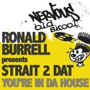 You're In Da House/Ronald Burrell Pres Strait 2 Dat
