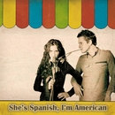 She's Spanish, I'm American/She's Spanish, I'm American